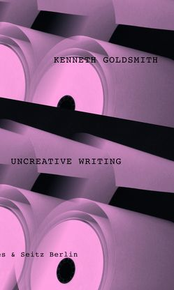 Uncreative Writing von Bajohr,  Hannes, Goldsmith,  Kenneth, Lichtenstein,  Swantje