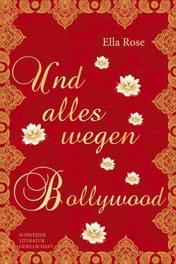 Und alles nur wegen Bollywood von Rose,  Elle