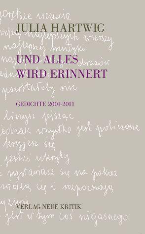 Und alles wird erinnert von Hartmann,  Bernhard, Hartwig,  Julia