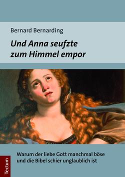 Und Anna seufzte zum Himmel empor von Bernarding,  Bernard