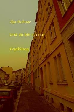 Und da bin ich nun von Hübner,  Ilja