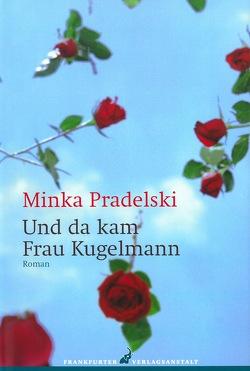 Und da kam Frau Kugelmann von Pradelski,  Minka