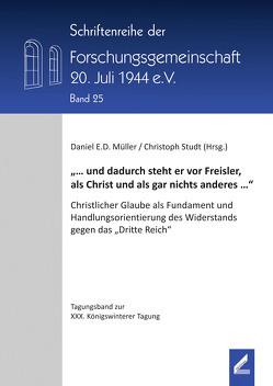 """""""… und dadurch steht er vor Freisler, als Christ und als gar nichts anderes …"""" von Müller,  Daniel E. D., Studt,  Christoph"""