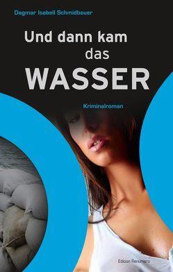 Und dann kam das Wasser von Schmidbauer,  Dagmar I