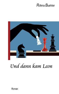 Und dann kam Leon von Buehler,  Rohna