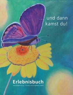 … und dann kamst du! von vkm,  Regensburg, Weiß,  Christa und Engelbert