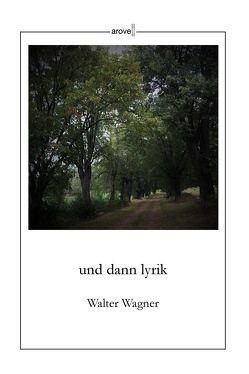 und dann lyrik von Wagner,  Walter