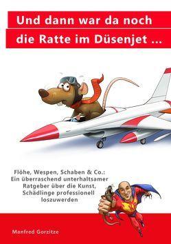 Und dann war da noch die Ratte im Düsenjet … von Gorzitze,  Manfred