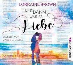 Und dann war es Liebe von Bierstedt,  Marie, Brown,  Lorraine, Rebernik-Heidegger,  Sonja, Zauner,  Antonia