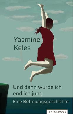 Und dann wurde ich endlich jung von Yasmine,  Keles