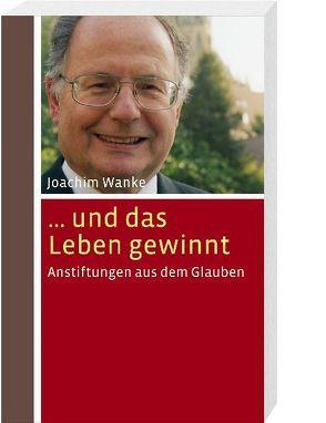… und das Leben gewinnt von Wanke,  Joachim