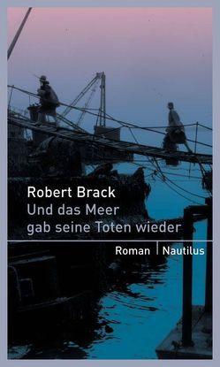 Und das Meer gibt seine Toten wieder von Brack,  Robert