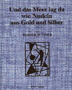 Und das Meer lag da wie Nudeln aus Gold und Silber von Büttner,  Werner