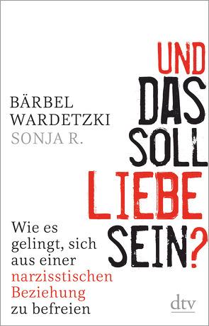 Und das soll Liebe sein? von R.,  Sonja, Wardetzki,  Bärbel