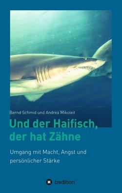 Und der Haifisch, der hat Zähne von Mikoleit,  Andrea,  Mikoleit, , Schmid,  Bernd