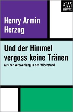 Und der Himmel vergoss keine Tränen von Fritz,  Franca, Herzog,  Henry Armin, Koop,  Heinrich