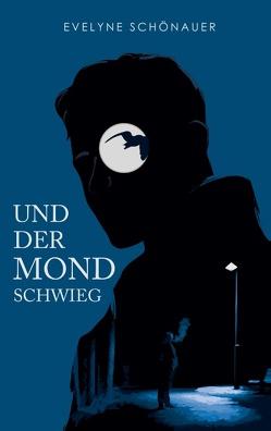 Und der Mond schwieg von Schönauer,  Evelyne