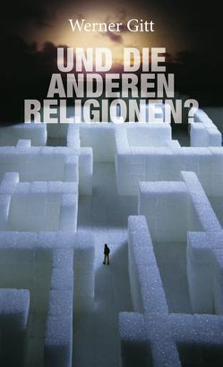 …und die anderen Religionen von Gitt,  Werner