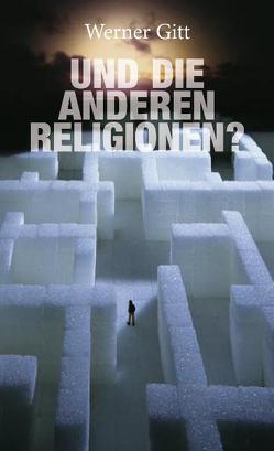 Und die anderen Religionen? von Gitt,  Werner