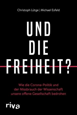 Und die Freiheit? von Esfeld,  Michael, Lütge,  Christoph