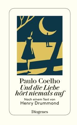 Und die Liebe hört niemals auf von Coelho,  Paulo, Meyer-Minnemann,  Maralde