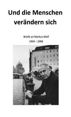 Und die Menschen verändern sich von Schütt,  Hans-Dieter, Wolf,  Andrea