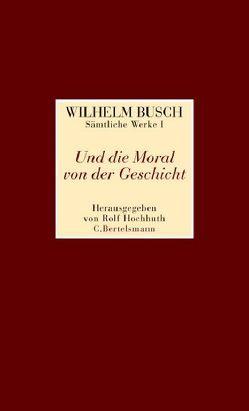 Und die Moral von der Geschicht von Busch,  Wilhelm, Hochhuth,  Rolf