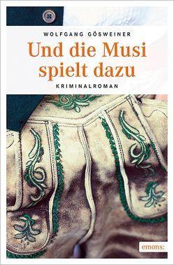 Und die Musi spielt dazu von Gösweiner,  Wolfgang