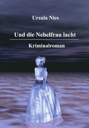 Und die Nebelfrau lacht von Nies,  Ursula