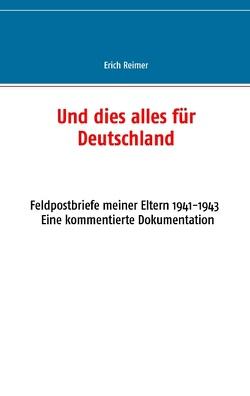 Und dies alles für Deutschland von Reimer,  Erich
