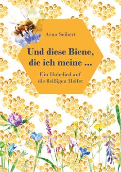 Und diese Biene, die ich meine … von Seibert,  Arno