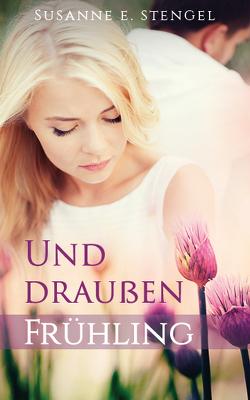 Und draußen Frühling von Stengel,  Susanne E.
