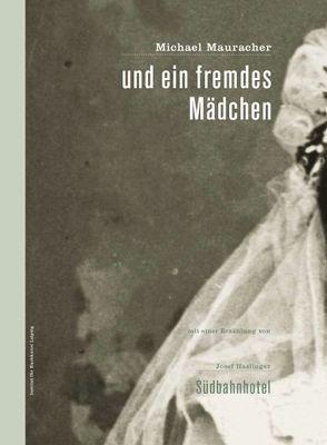 und ein fremdes Mädchen von Haslinger,  Josef, Institut für Buchkunst Leipzig an der Hochschule für Grafik und Buchkunst Leipzig, Mauracher,  Michael