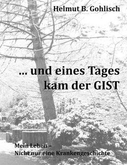 … und eines Tages kam der GIST von Gohlisch,  Helmut B.