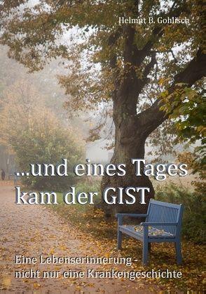 …und eines Tages kam der GIST von Gohlisch,  Helmut B.