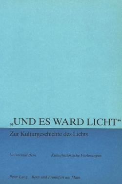 «Und es ward Licht» – zur Kulturgeschichte des Lichts von Svilar,  Maja