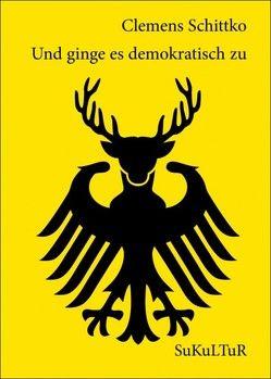 Und ginge es demokratisch zu von Pohl,  Kai, Schittko,  Clemens