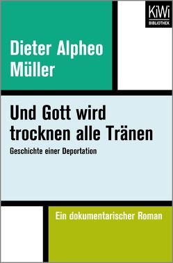 Und Gott wird trocknen alle Tränen von Müller,  Dieter Alpheo