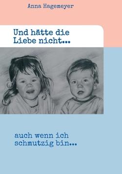 Und hätte die Liebe nicht… von Hagemeyer,  Anna, Rüter- Duggan,  Ute