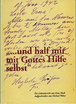 """""""und half mir mit Gottes Hilfe selbst"""" von Huth,  Erna, Weber,  Michael"""