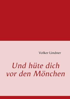 Und hüte dich vor den Mönchen von Lindner,  Volker