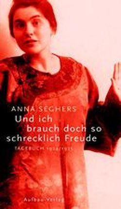 Und ich brauch doch so schrecklich Freude von Seghers,  Anna, Zehl Romero,  Christiane