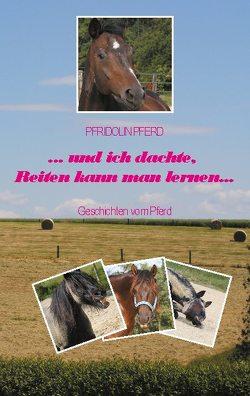und ich dachte, Reiten kann man lernen von Pferd,  Pfridolin