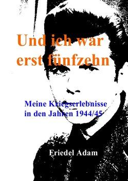 Und ich war erst fünfzehn von Adam,  Friedel