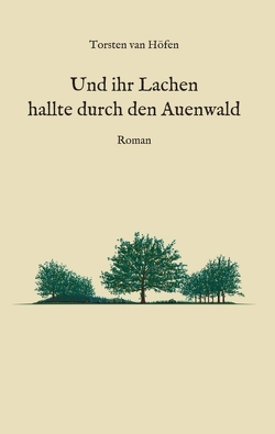 Und ihr Lachen hallte durch den Auenwald von van Höfen,  Torsten