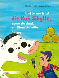 Und immer frisst die Kuh Sibylle, bevor sie singt, ein Pfund Kamille von Maier,  Matthias, Maier,  Susanne