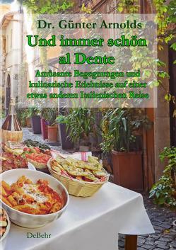 Und immer schön al Dente – Amüsante Begegnungen und kulinarische Erlebnisse auf einer etwas anderen Italienischen Reise von Dr. Arnolds,  Günter
