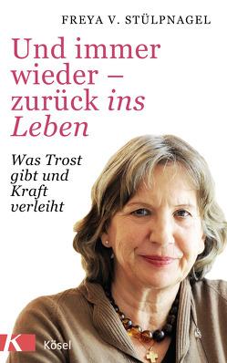 Und immer wieder – zurück ins Leben von Stülpnagel,  Freya v.