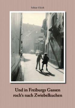 Und in Freiburgs Gassen roch's nach Zwiebelkuchen von Ulrich,  Sabine
