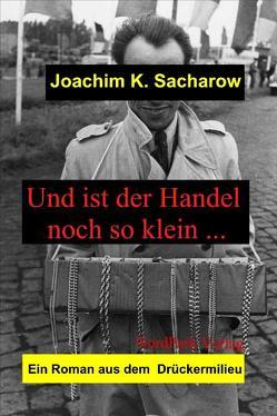 Und ist der Handel noch so klein… von Sacharow,  Joachim K.